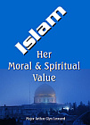 Islam: Her Moral and Spiritual Value
