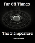 Far Off Things and The Three Imposters or Transmutations
