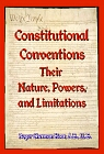 Constitutional Conventions : Their Nature, Powers, and Limitations