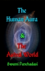 Human Aura : The Astral World (Two Books in One!)