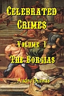 Borgias Volume 1 Celebrated Crimes