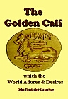 Golden Calf which the World Adores and Desires