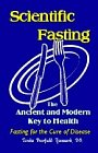 Scientific Fasting : Ancient and Modern Key to Health