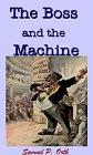Boss and the Machine : A Chronicle of the Politicians and Party Organization