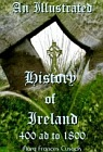 History of Ireland, An Illustrated - AD 400 To 1800