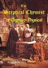 Sceptical Chymist, The : or Chymico-Physical