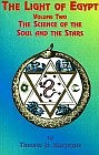 Light of Egypt Volume Two : The Science of the Soul and the Stars