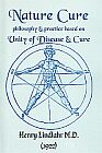 Nature Cure : Philosophy & Practice Based on the Unity of Disease & Cure