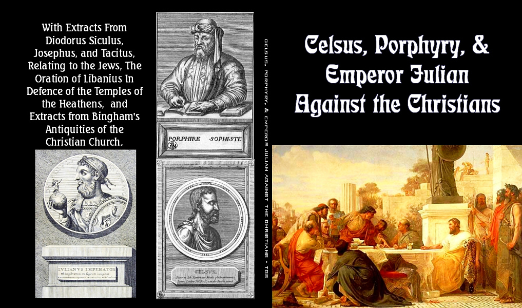 celsus arguments against christianity Celsus does not indeed repeat the thyestean charges so frequently brought against christians by their calumniators, but he says the christian teachers who are mainly weavers and cobblers have no power over men of education.
